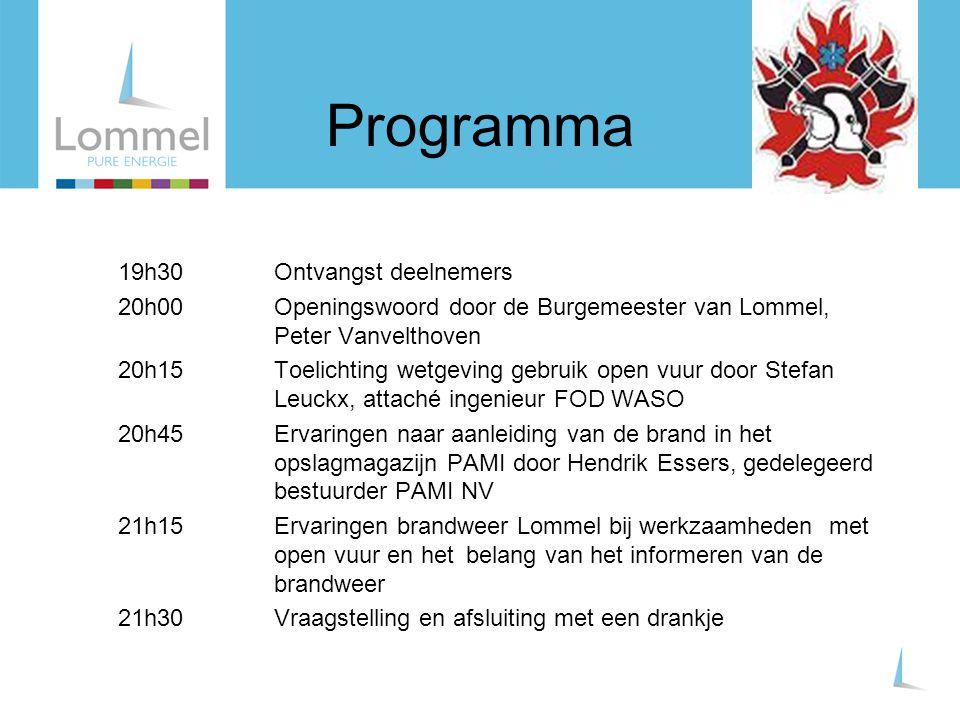 Programma 19h30 Ontvangst deelnemers 20h00 Openingswoord door de Burgemeester van Lommel, Peter Vanvelthoven 20h15 Toelichting wetgeving gebruik open