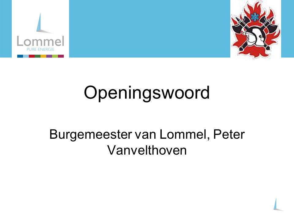 Openingswoord Burgemeester van Lommel, Peter Vanvelthoven