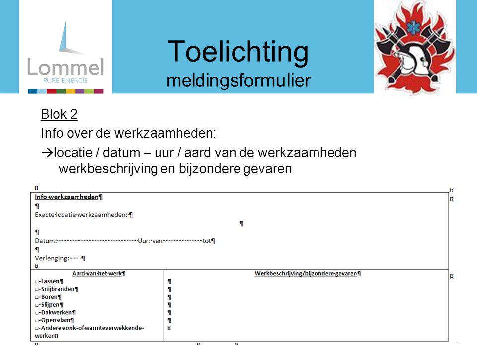 Toelichting meldingsformulier Blok 2 Info over de werkzaamheden:  locatie / datum – uur / aard van de werkzaamheden werkbeschrijving en bijzondere ge
