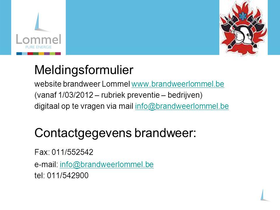 Meldingsformulier website brandweer Lommel www.brandweerlommel.bewww.brandweerlommel.be (vanaf 1/03/2012 – rubriek preventie – bedrijven) digitaal op