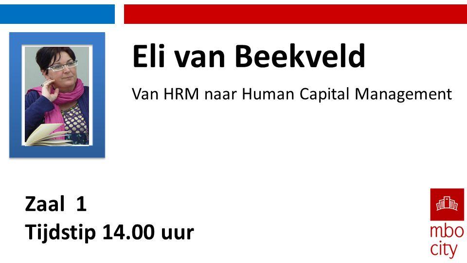 Zaal 1 Tijdstip 14.00 uur Van HRM naar Human Capital Management Eli van Beekveld FOTO