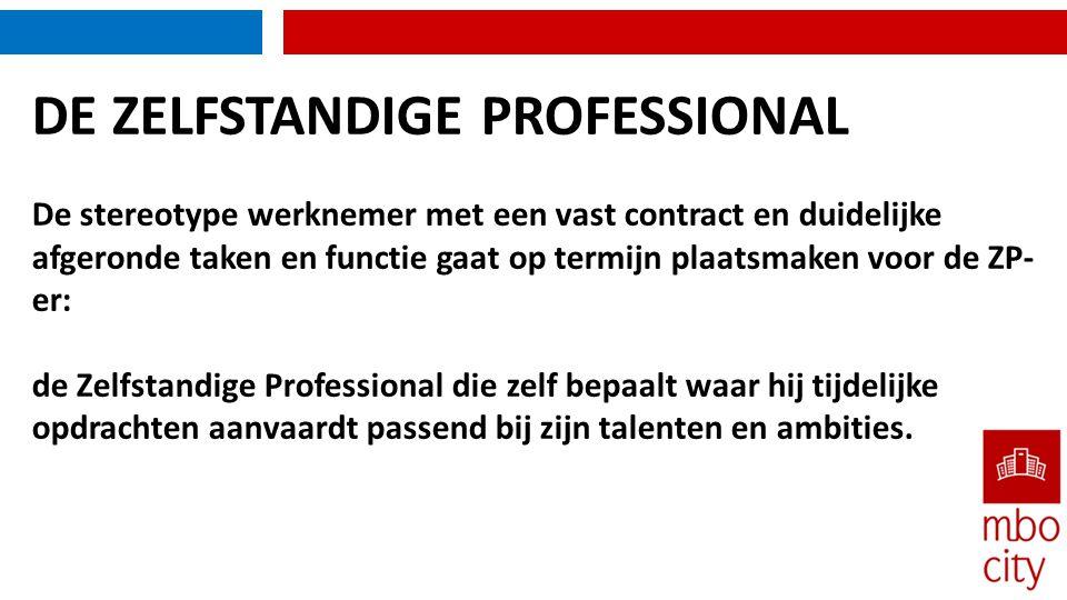 DE ZELFSTANDIGE PROFESSIONAL De stereotype werknemer met een vast contract en duidelijke afgeronde taken en functie gaat op termijn plaatsmaken voor d