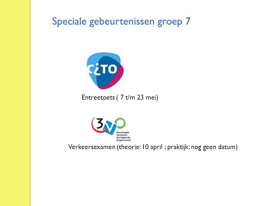 Speciale gebeurtenissen groep 7 Entreetoets ( 7 t/m 23 mei) Verkeersexamen (theorie: 10 april ; praktijk: nog geen datum)