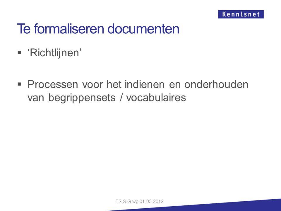 Te formaliseren documenten  'Richtlijnen'  Processen voor het indienen en onderhouden van begrippensets / vocabulaires ES SIG wg 01-03-2012