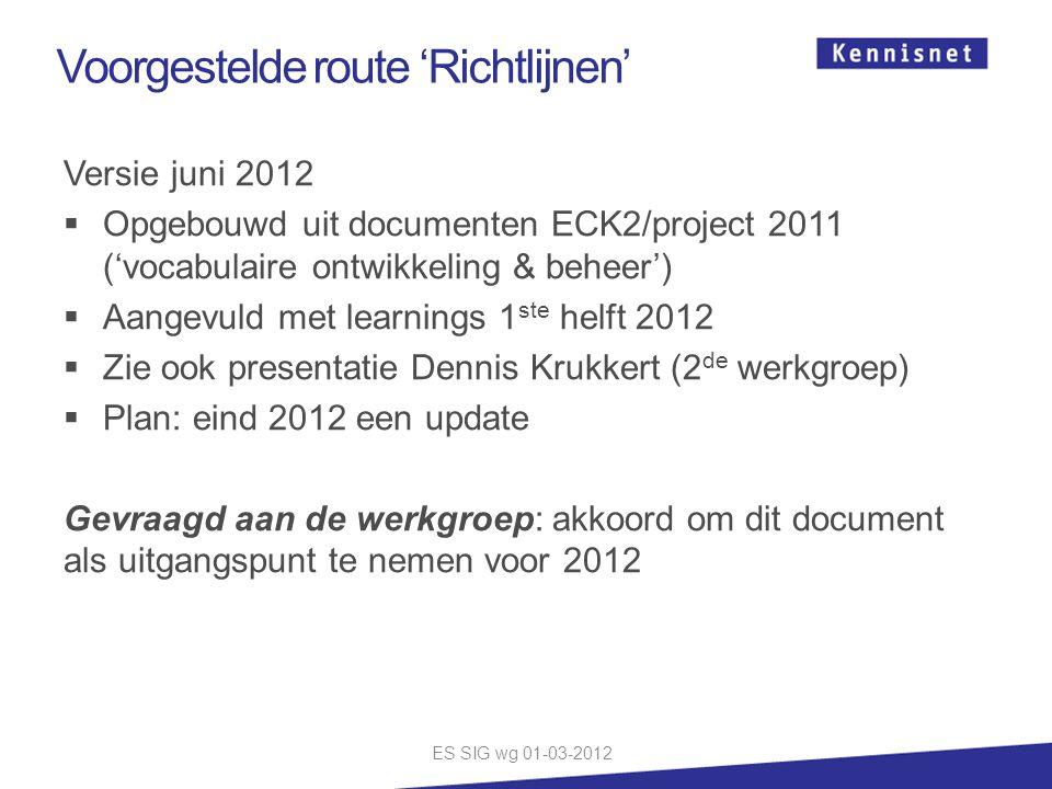 Voorgestelde route 'Richtlijnen' Versie juni 2012  Opgebouwd uit documenten ECK2/project 2011 ('vocabulaire ontwikkeling & beheer')  Aangevuld met l