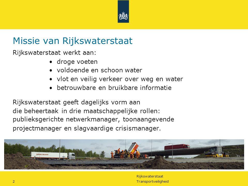 Rijkswaterstaat 2Transportveiligheid Missie van Rijkswaterstaat Rijkswaterstaat werkt aan: droge voeten voldoende en schoon water vlot en veilig verke
