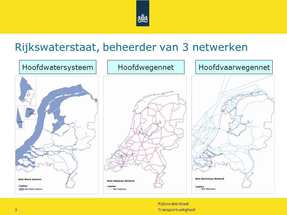 Rijkswaterstaat 3Transportveiligheid Rijkswaterstaat, beheerder van 3 netwerken HoofdwatersysteemHoofdwegennetHoofdvaarwegennet