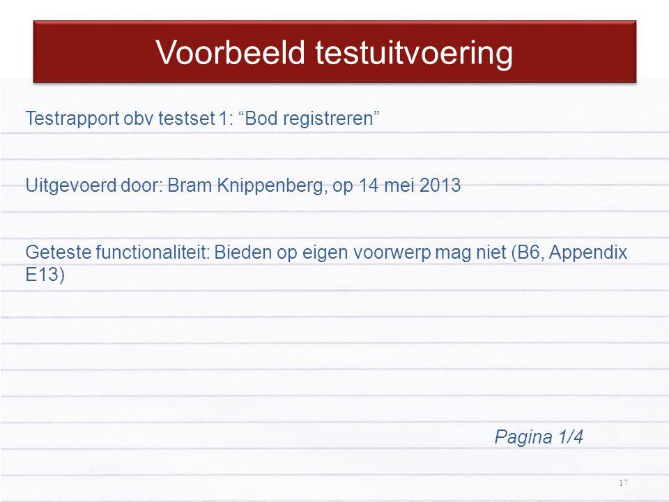 """17 Voorbeeld testuitvoering 17 Testrapport obv testset 1: """"Bod registreren"""" Uitgevoerd door: Bram Knippenberg, op 14 mei 2013 Geteste functionaliteit:"""