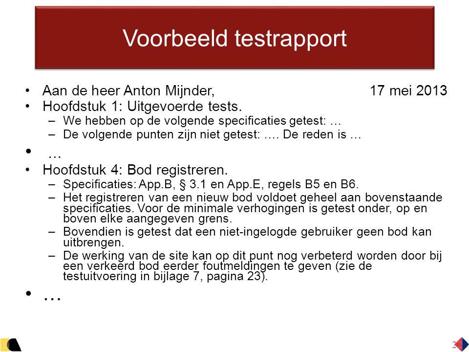 22 Voorbeeld testrapport Aan de heer Anton Mijnder, 17 mei 2013 Hoofdstuk 1: Uitgevoerde tests. –We hebben op de volgende specificaties getest: … –De