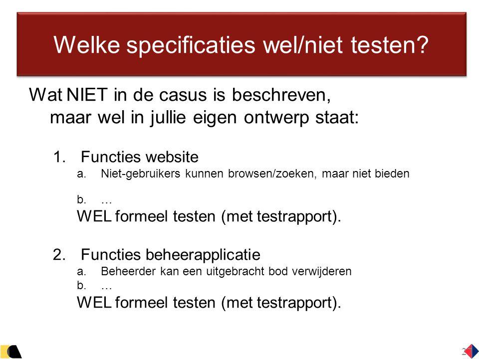27 Welke specificaties wel/niet testen? Wat NIET in de casus is beschreven, maar wel in jullie eigen ontwerp staat:  Functies website  Niet-gebrui