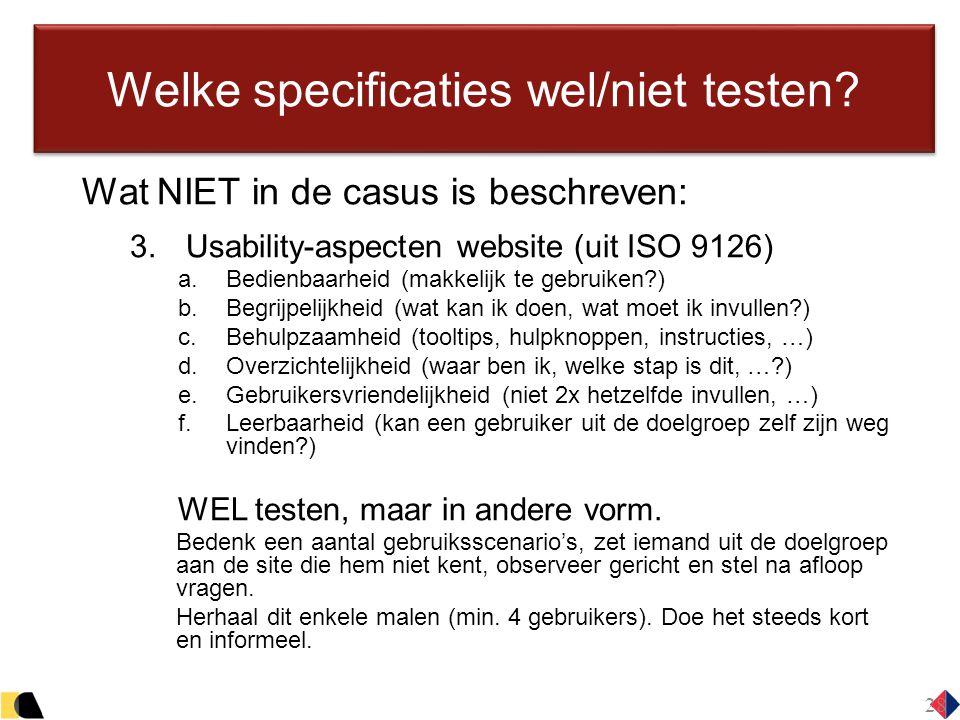 28 Welke specificaties wel/niet testen? Wat NIET in de casus is beschreven:  Usability-aspecten website (uit ISO 9126)  Bedienbaarheid (makkelijk