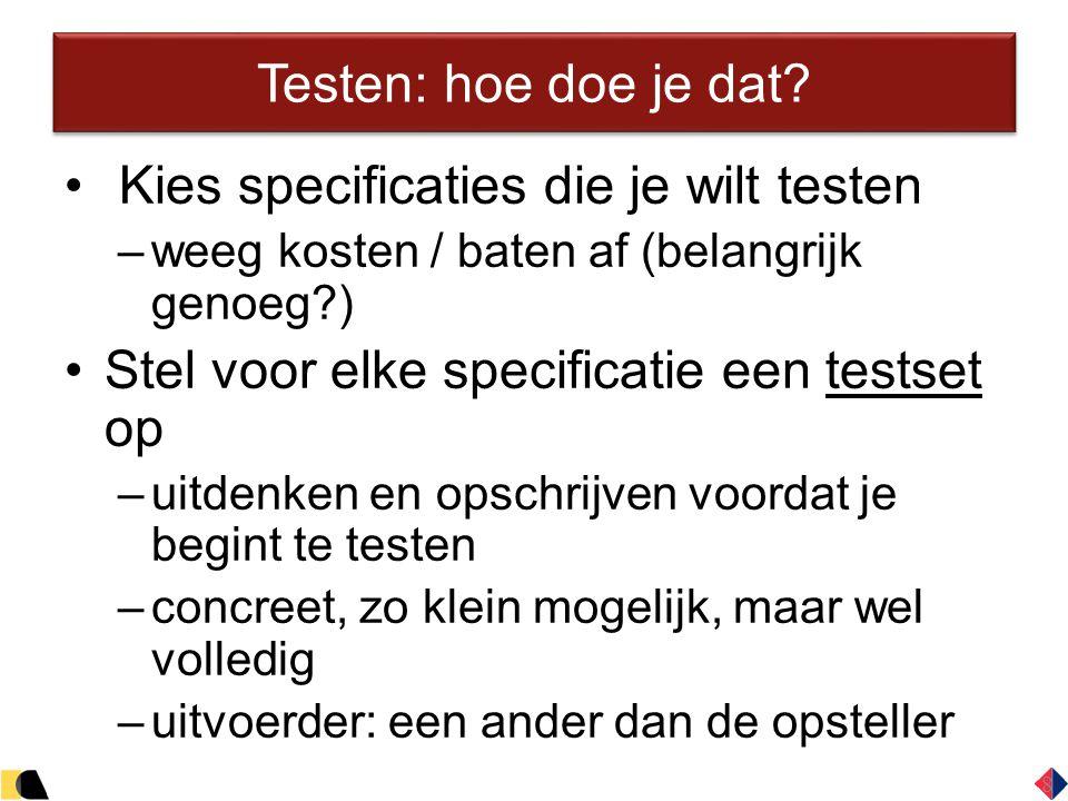 8 Testen: hoe doe je dat? Kies specificaties die je wilt testen –weeg kosten / baten af (belangrijk genoeg?) Stel voor elke specificatie een testset o