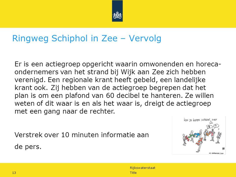 Rijkswaterstaat 13Title Ringweg Schiphol in Zee – Vervolg Er is een actiegroep opgericht waarin omwonenden en horeca- ondernemers van het strand bij Wijk aan Zee zich hebben verenigd.