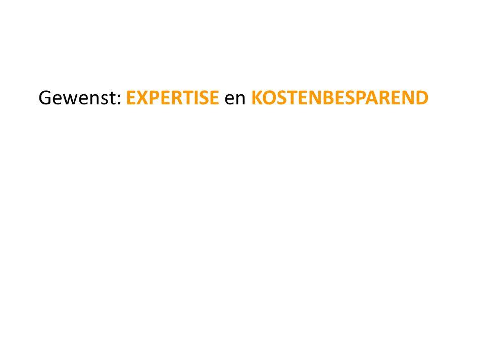 Gewenst: EXPERTISE en KOSTENBESPAREND