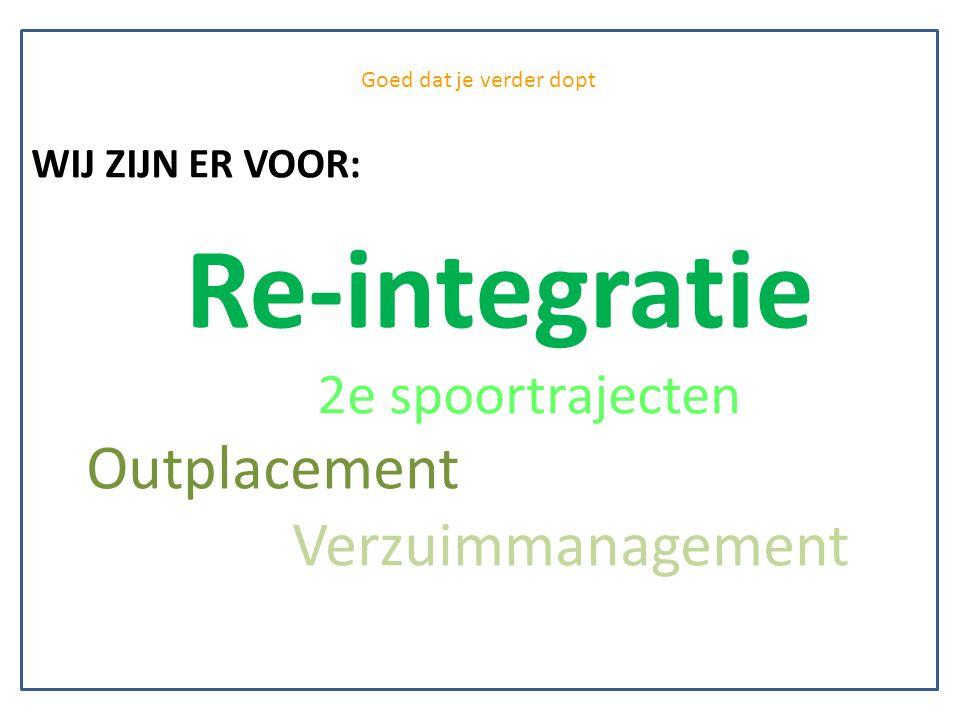 VOOR: Reintegratie 2e spoortrajecten Outplacement Verzuimmanagement t WIJ ZIJN ER VOOR: Re-integratie 2e spoortrajecten Outplacement Verzuimmanagement