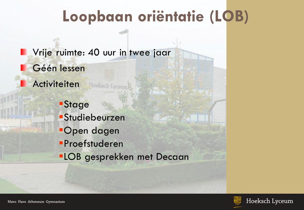 Loopbaan oriëntatie (LOB) Vrije ruimte: 40 uur in twee jaar Géén lessen Activiteiten