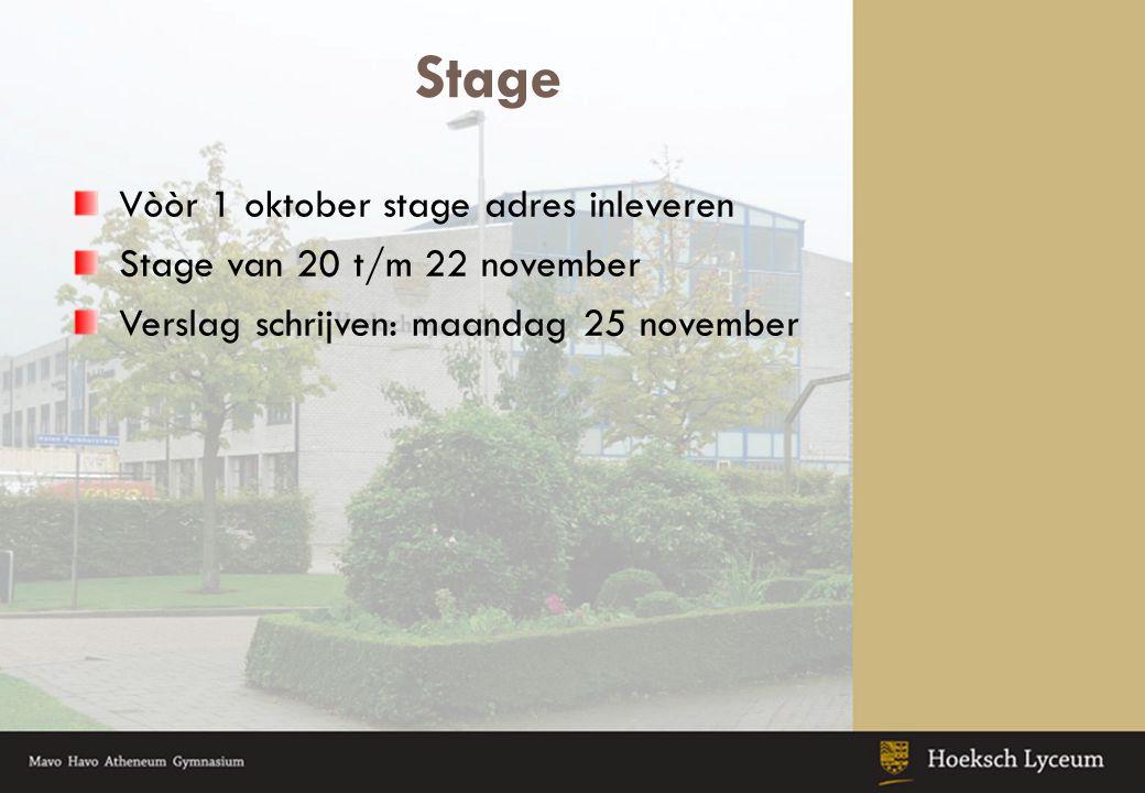 Stage Vòòr 1 oktober stage adres inleveren Stage van 20 t/m 22 november Verslag schrijven: maandag 25 november