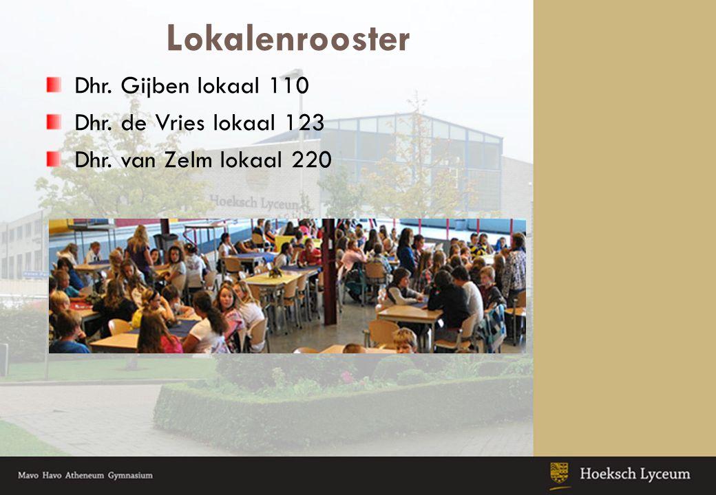 Lokalenrooster Dhr. Gijben lokaal 110 Dhr. de Vries lokaal 123 Dhr. van Zelm lokaal 220