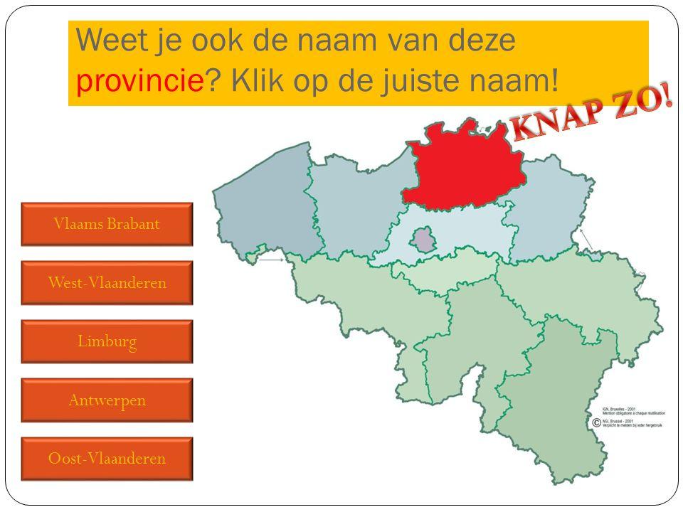 Vlaams Brabant West-Vlaanderen Limburg Antwerpen Oost-Vlaanderen Weet je ook de naam van deze provincie? Klik op de juiste naam!