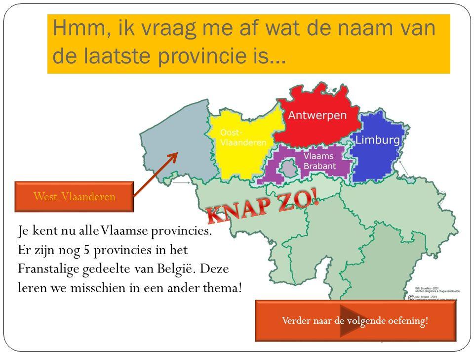 West-Vlaanderen Je kent nu alle Vlaamse provincies. Er zijn nog 5 provincies in het Franstalige gedeelte van België. Deze leren we misschien in een an