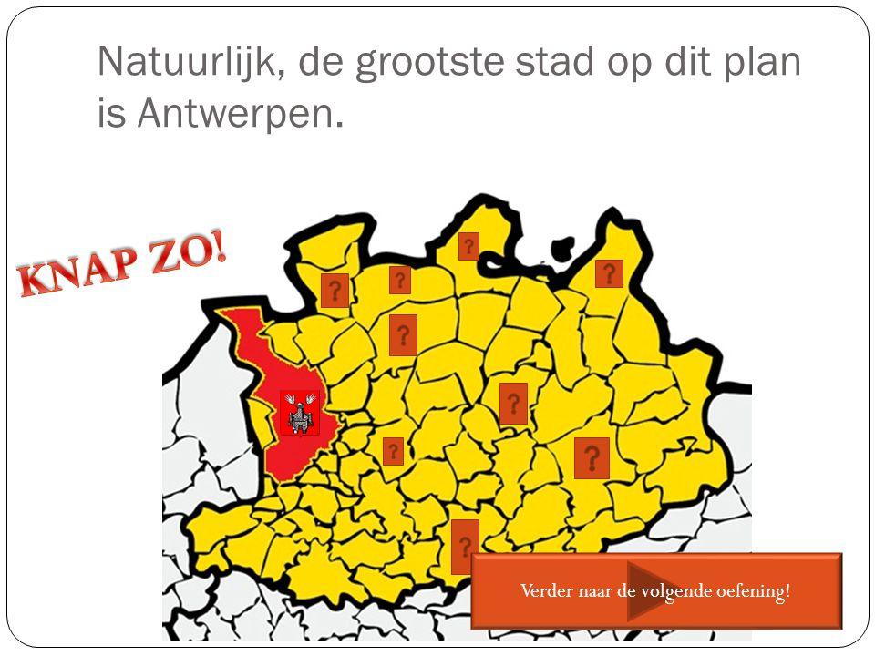 Natuurlijk, de grootste stad op dit plan is Antwerpen. Verder naar de volgende oefening!