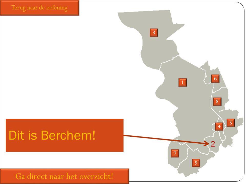 Dit is Berchem! 1 3 5 6 7 8 9 Ga direct naar het overzicht! Terug naar de oefening 4