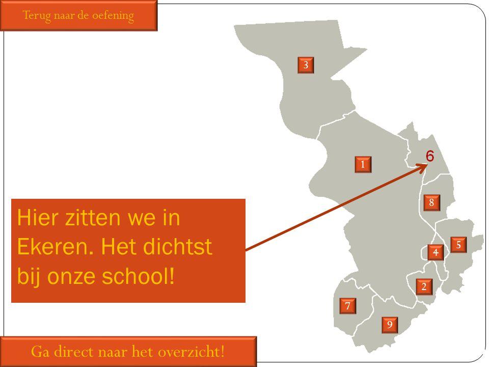 Hier zitten we in Ekeren. Het dichtst bij onze school! 1 2 3 5 7 8 9 Ga direct naar het overzicht! Terug naar de oefening 4