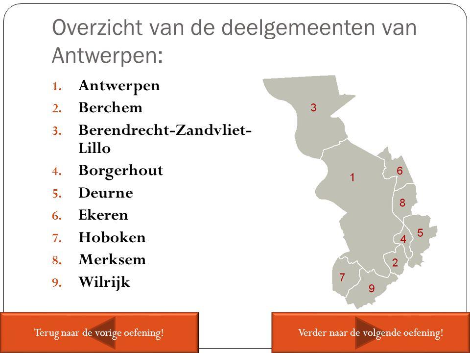 Overzicht van de deelgemeenten van Antwerpen: 1. Antwerpen 2. Berchem 3. Berendrecht-Zandvliet- Lillo 4. Borgerhout 5. Deurne 6. Ekeren 7. Hoboken 8.