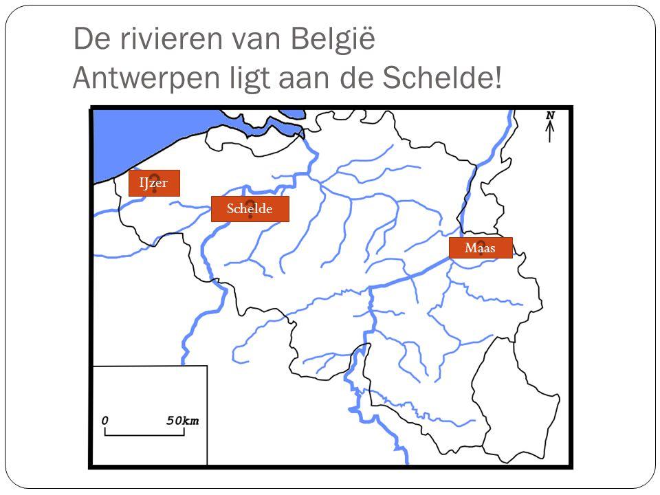 De rivieren van België Antwerpen ligt aan de Schelde! IJzer Maas Schelde