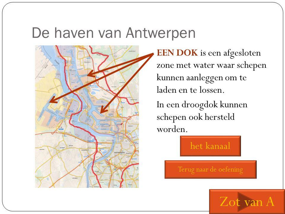 De haven van Antwerpen EEN DOK is een afgesloten zone met water waar schepen kunnen aanleggen om te laden en te lossen. In een droogdok kunnen schepen