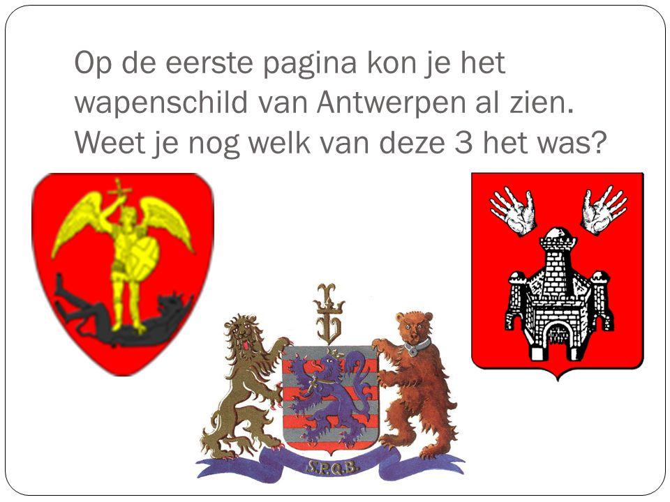 Op de eerste pagina kon je het wapenschild van Antwerpen al zien. Weet je nog welk van deze 3 het was?