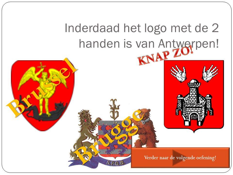 Inderdaad het logo met de 2 handen is van Antwerpen! Brussel Brugge Verder naar de volgende oefening!