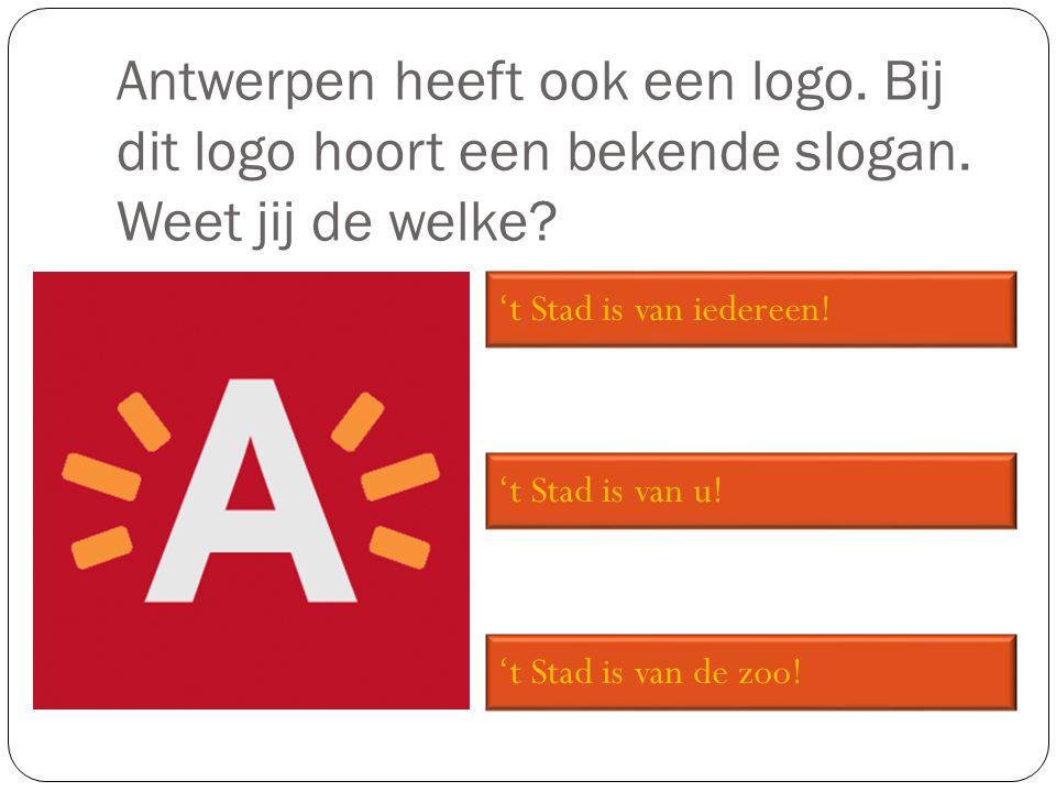 Antwerpen heeft ook een logo. Bij dit logo hoort een bekende slogan. Weet jij de welke? 't Stad is van de zoo! 't Stad is van u! 't Stad is van iedere