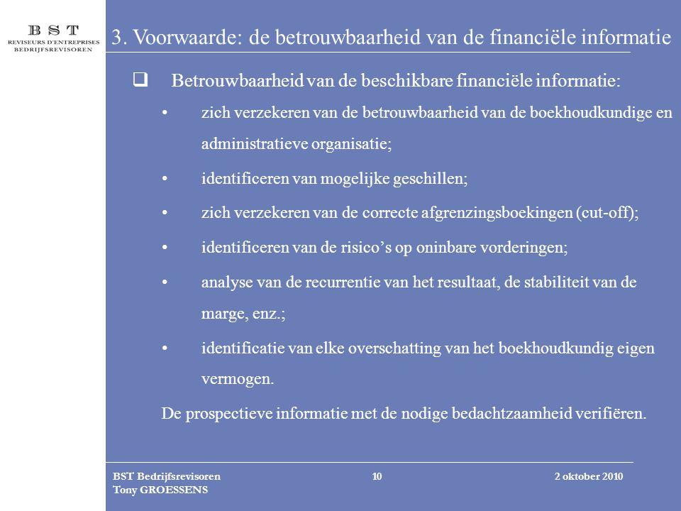2 oktober 2010BST Bedrijfsrevisoren Tony GROESSENS 10 3. Voorwaarde: de betrouwbaarheid van de financiële informatie  Betrouwbaarheid van de beschikb