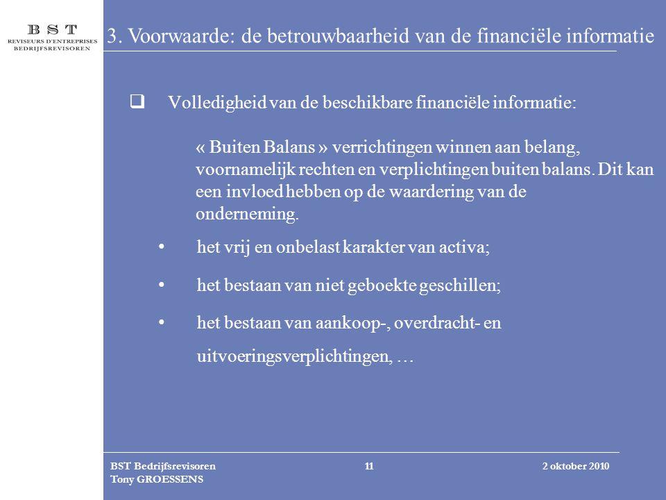 2 oktober 2010BST Bedrijfsrevisoren Tony GROESSENS 11 3. Voorwaarde: de betrouwbaarheid van de financiële informatie  Volledigheid van de beschikbare