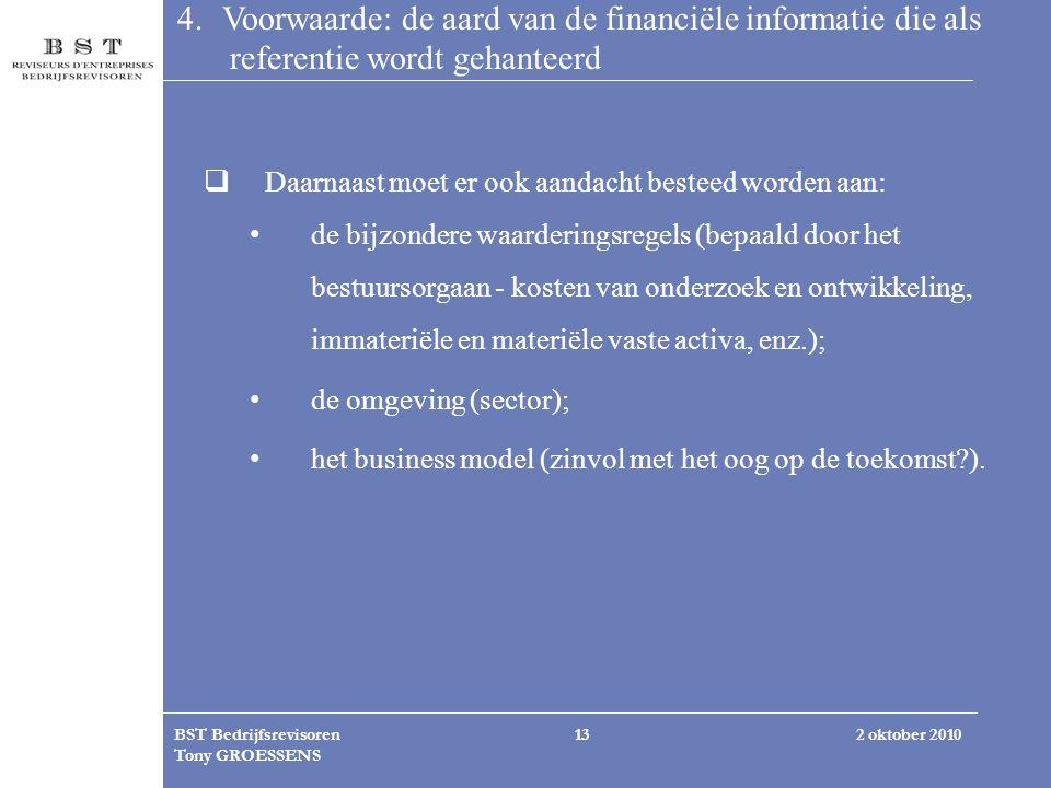 2 oktober 2010BST Bedrijfsrevisoren Tony GROESSENS 13 4. Voorwaarde: de aard van de financiële informatie die als referentie wordt gehanteerd  Daarna