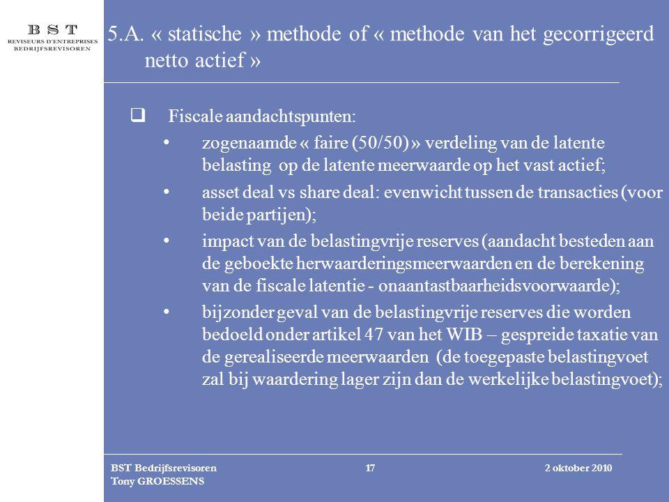 2 oktober 2010BST Bedrijfsrevisoren Tony GROESSENS 17 5.A. « statische » methode of « methode van het gecorrigeerd netto actief »  Fiscale aandachtsp