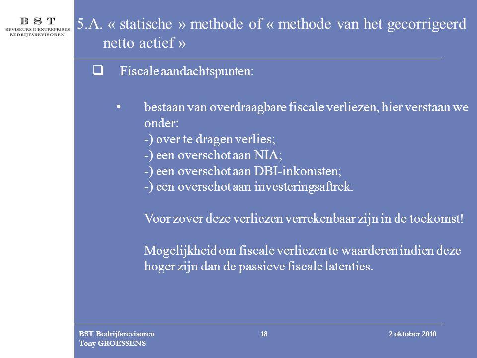 2 oktober 2010BST Bedrijfsrevisoren Tony GROESSENS 18 5.A. « statische » methode of « methode van het gecorrigeerd netto actief »  Fiscale aandachtsp