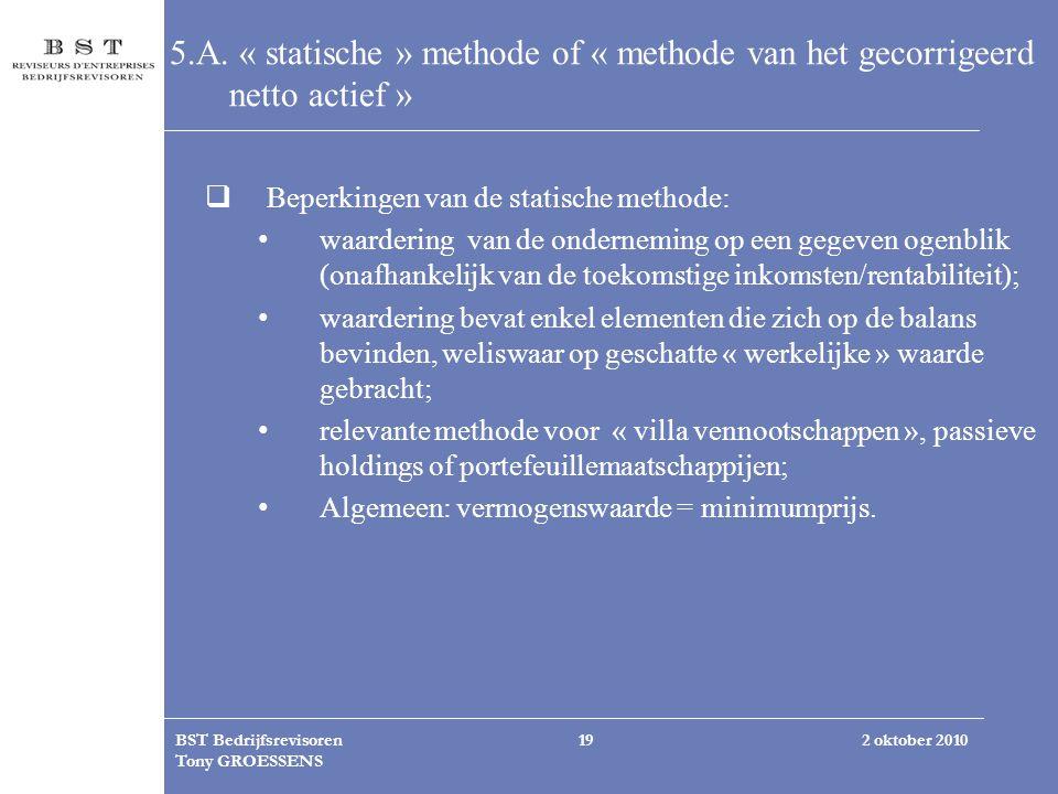 2 oktober 2010BST Bedrijfsrevisoren Tony GROESSENS 19 5.A. « statische » methode of « methode van het gecorrigeerd netto actief »  Beperkingen van de