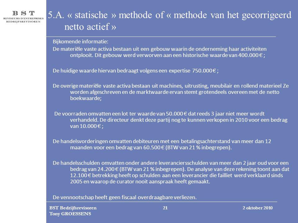 2 oktober 2010BST Bedrijfsrevisoren Tony GROESSENS 21 5.A. « statische » methode of « methode van het gecorrigeerd netto actief » Bijkomende informati