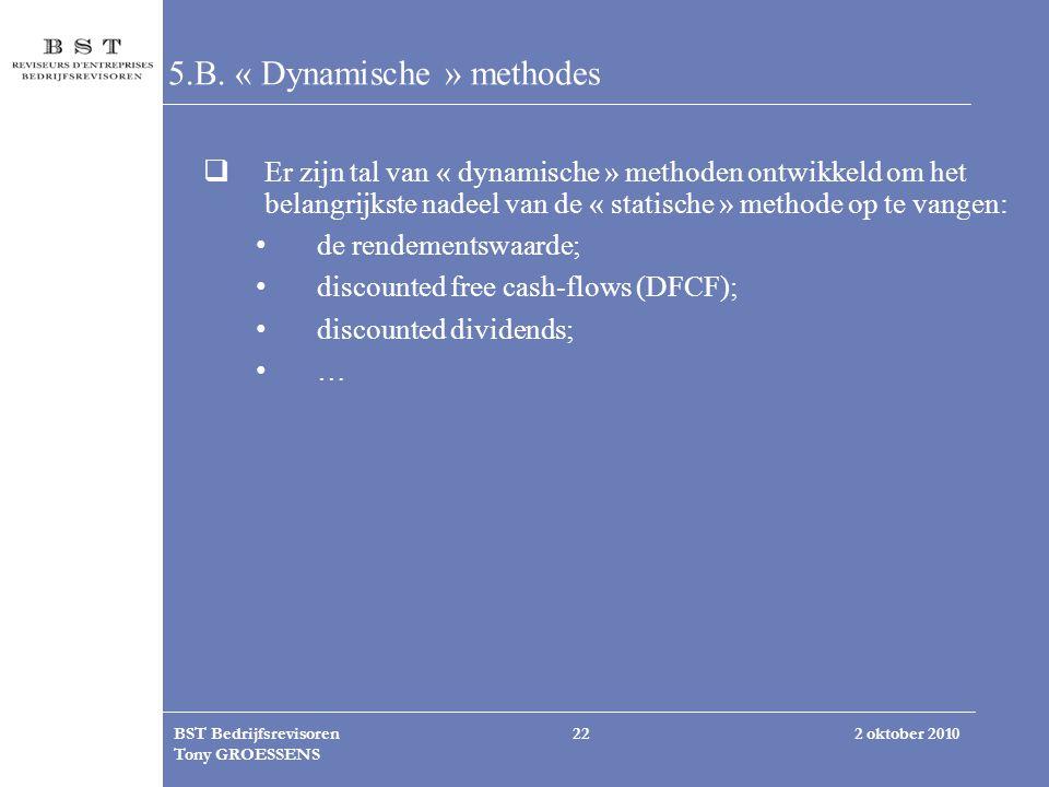 2 oktober 2010BST Bedrijfsrevisoren Tony GROESSENS 22 5.B. « Dynamische » methodes  Er zijn tal van « dynamische » methoden ontwikkeld om het belangr