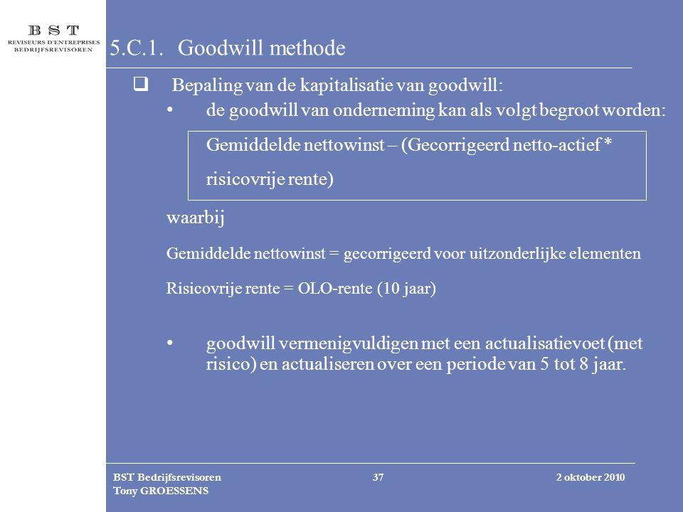 2 oktober 2010BST Bedrijfsrevisoren Tony GROESSENS 37 5.C.1. Goodwill methode  Bepaling van de kapitalisatie van goodwill: de goodwill van ondernemin