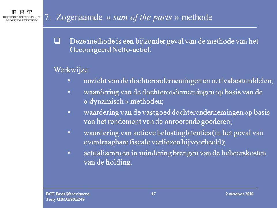 2 oktober 2010BST Bedrijfsrevisoren Tony GROESSENS 47 7.Zogenaamde « sum of the parts » methode  Deze methode is een bijzonder geval van de methode v