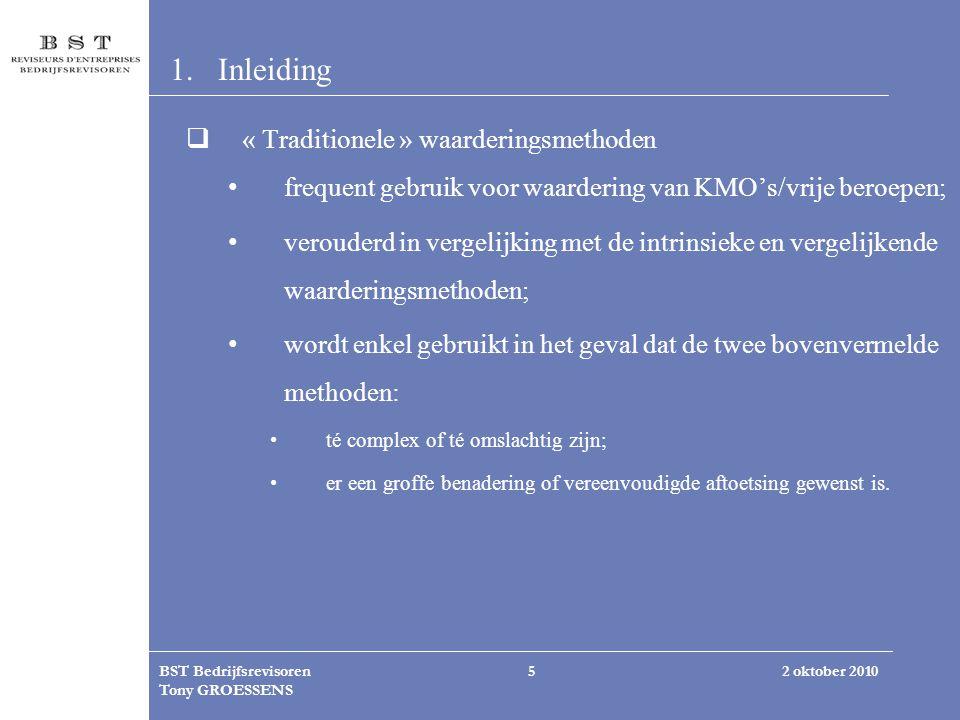2 oktober 2010BST Bedrijfsrevisoren Tony GROESSENS 5 1.Inleiding  « Traditionele » waarderingsmethoden frequent gebruik voor waardering van KMO's/vri