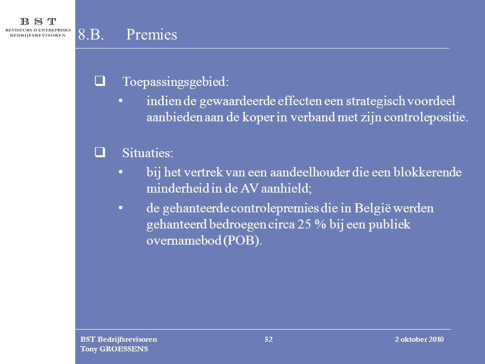 2 oktober 2010BST Bedrijfsrevisoren Tony GROESSENS 52 8.B.Premies  Toepassingsgebied: indien de gewaardeerde effecten een strategisch voordeel aanbie
