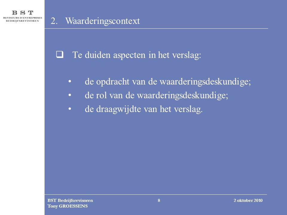 2 oktober 2010BST Bedrijfsrevisoren Tony GROESSENS 8 2.Waarderingscontext  Te duiden aspecten in het verslag: de opdracht van de waarderingsdeskundig