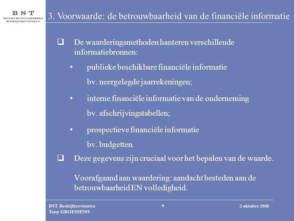 2 oktober 2010BST Bedrijfsrevisoren Tony GROESSENS 9 3. Voorwaarde: de betrouwbaarheid van de financiële informatie  De waarderingsmethoden hanteren