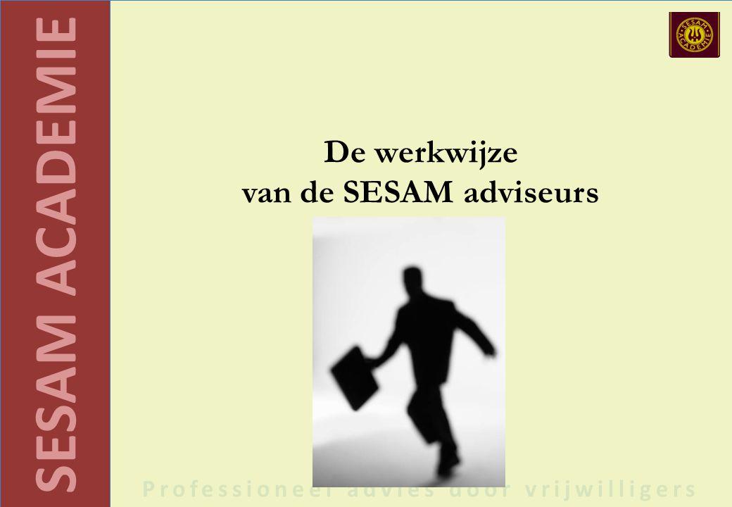 SESAM ACADEMIE Professioneel advies door vrijwilligers De werkwijze van de SESAM adviseurs