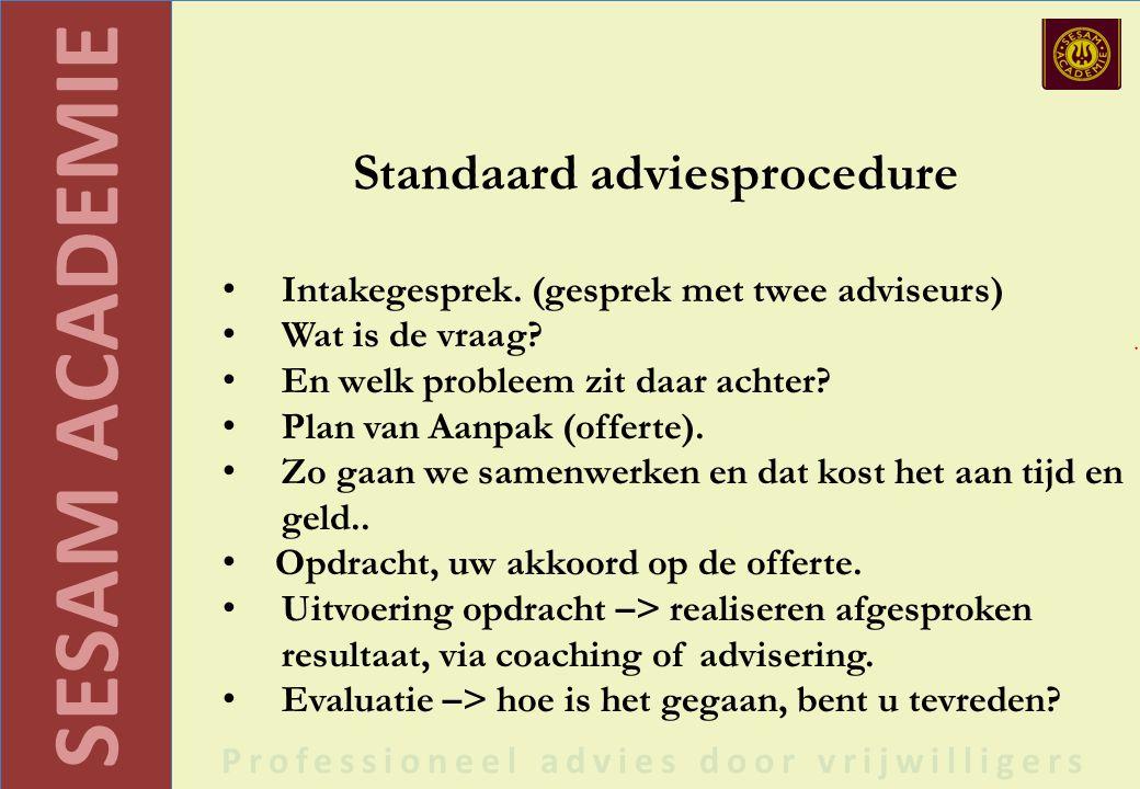 SESAM ACADEMIE Professioneel advies door vrijwilligers Standaard adviesprocedure Intakegesprek.