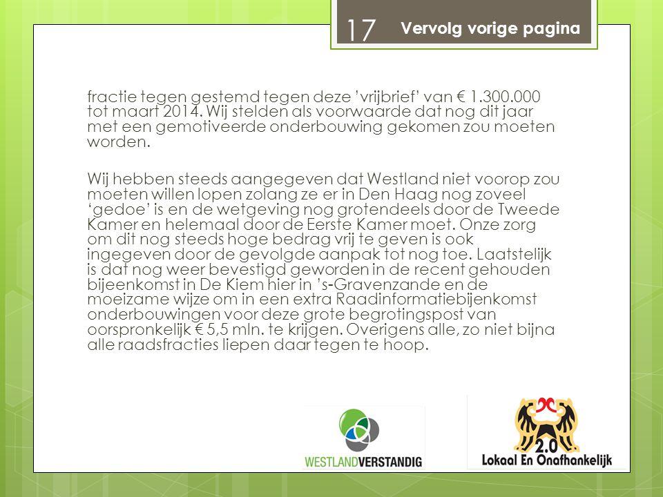 fractie tegen gestemd tegen deze 'vrijbrief' van € 1.300.000 tot maart 2014. Wij stelden als voorwaarde dat nog dit jaar met een gemotiveerde onderbou